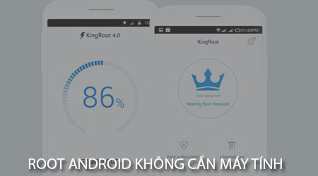 root-android-khong-can-may-tinh-voi-kingroot